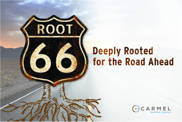 Sermon Series: Root 66- Deeply Rooted for the Road Ahead
