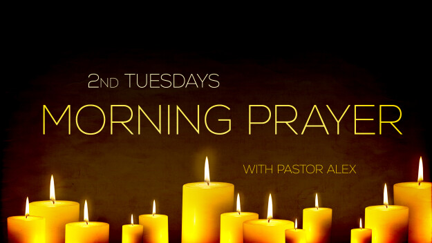 Tuesday Morning Prayer with Pastor Alex