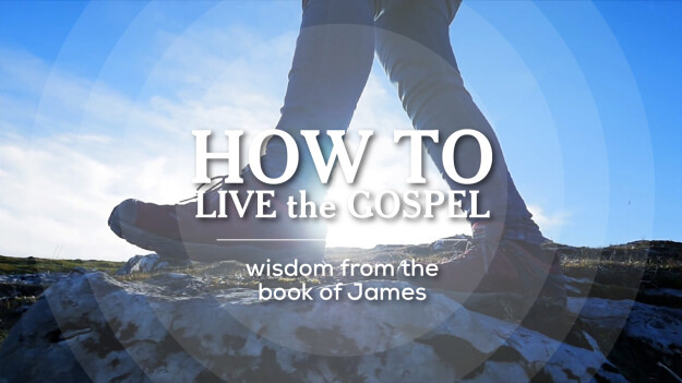 Sermon Series - How to Live the Gospel: wisdom from the book of James