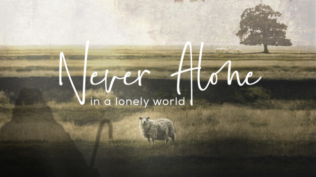 Sunday Morning Worship - Never Alone (a study of Psalm 23)