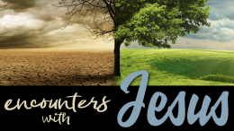 Encounters with Jesus, Part 1