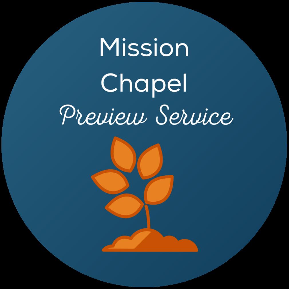 Mission Chapel Preview Service