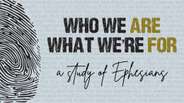 Who We Are & What We're For: By Grace Through Faith (Ephesians 2:1-10)